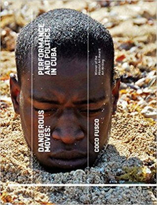 Coco Fusco, Dangerous moves : performances and politics in Cuba, Londres, Tate Publishing, 2015